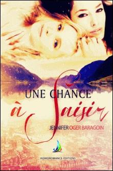 Une chance à saisir - Tome 1   Livre lesbien, roman lesbien-Jennifer Oger Baragoin