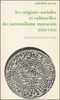 Les origines sociales et culturelles du nationalisme marocain - 1830-1912-Abdallah Laroui