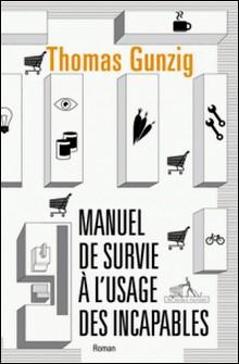 Manuel de survie à l'usage des incapables-Thomas Gunzig