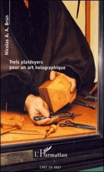 Trois plaidoyers pour un art holographique-Nicolas A. A. Brun