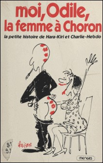 Moi, Odile, la femme à Choron : la petite histoire de Hara-Kiri et Charlie-Hebdo-Odile Vaudelle , Christian Bobet