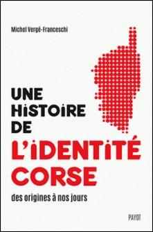 Une histoire de l'identité corse, des origines à nos jours-Michel Vergé-Franceschi