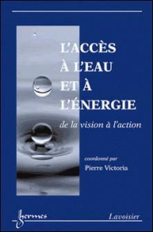 L'accès à l'eau et à l'énergie - De la vision à l'action-Pierre Victoria