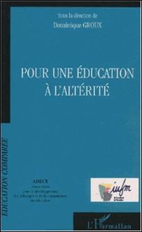 Pour une éducation à l'altérité-Dominique Groux