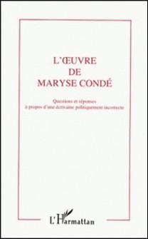 L'oeuvre de Maryse Condé - À propos d'une écrivaine politiquement incorrecte, actes du Colloque sur l'oeuvre de Maryse Condé, Pointe-à-Pitre, 14-18-mars 1995-Collectif