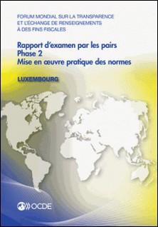 Forum mondial sur la transparence et l'échange de renseignements à des fins fiscales : Rapport d'examen par les pairs : Luxembourg 2013-OCDE