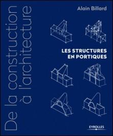 De la construction à l'architecture - Les structures en portiques-Alain Billard