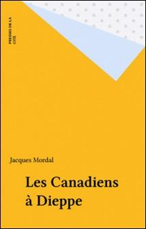 Les Canadiens à Dieppe-Jacques Mordal