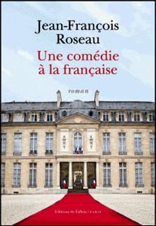Une comédie à la française-Jean-François ROSEAU