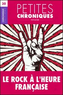 Petites Chroniques #30 : Le Rock à l'heure française - Petites Chroniques, T30-Éditions Chronique