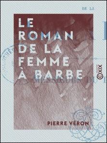 Le Roman de la femme à barbe - Suivi de Messieurs du tréteau-Pierre Véron