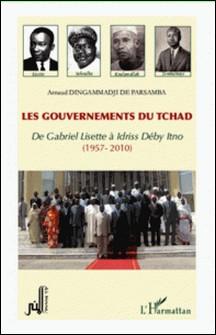 Les gouvernements du Tchad - De Gabriel Lisette à Idriss Déby Itno (1957-2010)-Arnaud Dingammadji de Parsamba