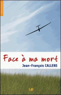 Face à ma mort-Jean-François Callens