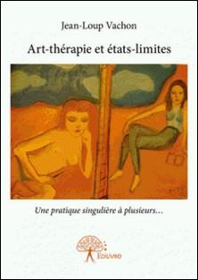 Art-thérapie et états-limites - Une pratique singulière à plusieurs-Jean-Loup Vachon
