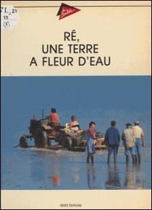 Ré, une terre à fleur d'eau-Jacques Boucard
