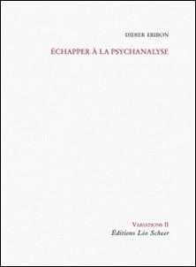 Echapper à la psychanalyse-Didier Eribon
