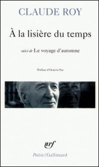 À la lisière du temps. (suivi de) Le Voyage d'automne-Claude Roy