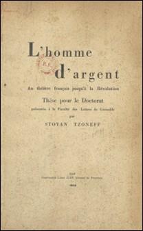 L'homme d'argent au théâtre français jusqu'à la Révolution - Thèse pour le Doctorat, présentée à la Faculté des lettres de Grenoble-Stoyan Tzoneff