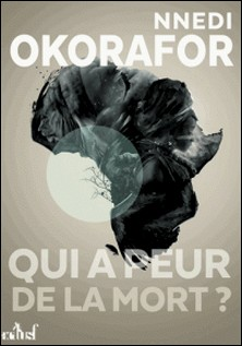 Qui a peur de la mort ?-Nnedi Okorafor