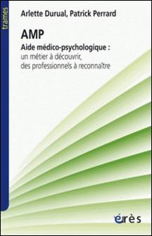 Aide médico-psychologique - Un métier à découvrir, des professionnels à reconnaître-Arlette Durual , Patrick Perrard