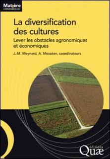 La diversification des cultures - Lever les obstacles agronomiques et économiques-Jean-Marc Meynard , Antoine Messéan