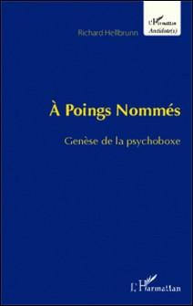 A poings nommés - Genèse de la psychoboxe-Richard Hellbrunn
