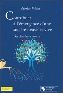 Contribuer à l'émergence d'une société neuve et vive - Des chemins à investir-Olivier Frérot