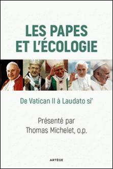 Les papes et l'écologie - De Vatican II à Laudato si'-Thomas Michelet