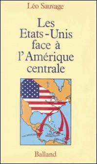 Les États-Unis face à l'Amérique centrale-Leo Sauvage