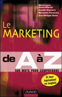 Le marketing de A à Z - 500 mots pour comprendre-Marie-Laure Gavard-Perret , Camille Chamard , Marianela Fornerino , Jean-Philippe Galan