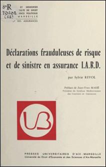 Déclarations frauduleuses de risque et de sinistre en assurance I.A.R.D.-Sylvie Revol , Jean-Yves Mahé