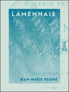 Lamennais - Sa vie intime à La Chênaie-Jean-Marie Peigné