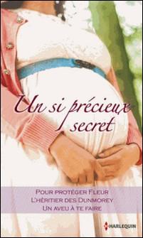 Un si précieux secret - Pour protéger Fleur - L'héritier des Dunmorey - Un aveu à te faire-Kate Walker , Anne McAllister , Linda Conrad