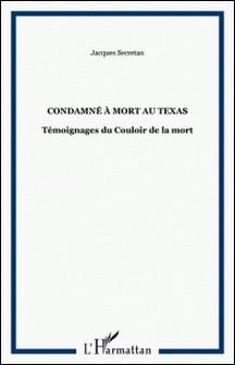 Condamné à mort au Texas. Témoignages du Couloir de la mort-Jacques Secretan