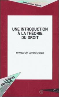 Une introduction à la théorie du droit-Jean-Jacques Sueur