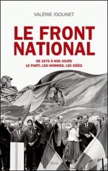Le Front National de 1972 à nos jours. - Le parti, les hommes, les idées-Valérie Igounet