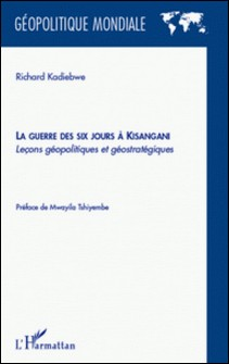 La guerre des six jours à Kisangani - Leçons géopolitiques et géostratégiques-Richard Kadiebwe