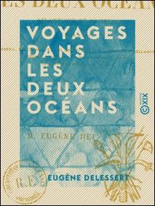 Voyages dans les deux océans - Atlantique et Pacifique, 1844 à 1847-Eugène Delessert