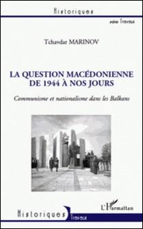 La question Macédonienne de 1944 à nos jours - Communisne et nationalisme dans les Balkans-Tchavdar Marinov