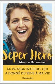 Seper hero - Le voyage interdit qui a donné du sens à ma vie-Marine Barnérias
