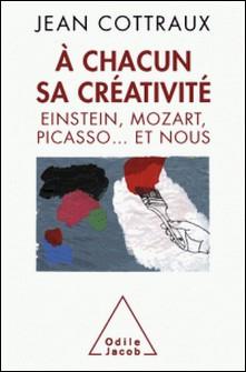 A chacun sa créativité - Einstein, Mozart, Picasso... et nous-Jean Cottraux