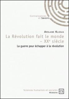 La révolution fait le monde - XXe siècle - La guerre pour échapper à la révolution-Arslane Klioua