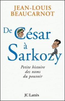 De César à Sarkozy Petite histoire des noms du pouvoir-Jean-Louis Beaucarnot
