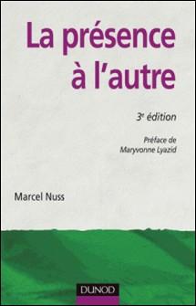 La présence à l'autre - 3e éd. - Accompagner les personnes en situation de grande dépendance-Marcel Nuss