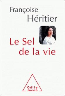 Le Sel de la vie - Lettre à un ami-Françoise Héritier