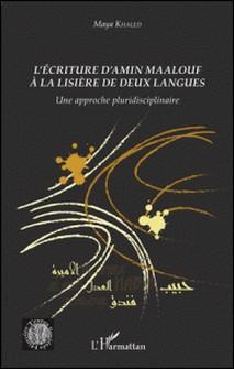 L'écriture d'Amin Maalouf à la lisière de deux langues - Une approche pluridisciplinaire-Maya Khaled