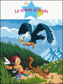 Le totem d'Atohi-Thierry Laval , Agnès Laroche