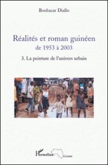 Réalités et roman guinéen de 1953 à 2003 - Tome 3, La peinture de l'univers urbain-Boubacar Diallo