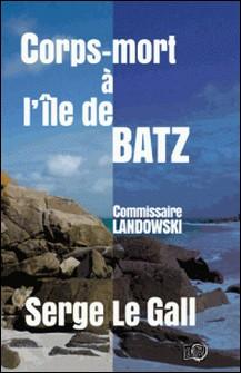 Corps-mort à l'île de Batz - Commissaire Landowski-Serge le Gall