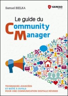 Le guide du community manager - Techniques avancées et boîte à outils pour une communication digitale réussie-Samuel Bielka